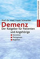 Demenz: Der Ratgeber für Patienten und Angehörige: Verstehen, Therapieren, Begleiten
