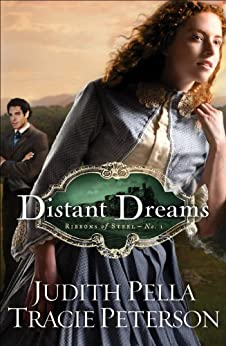 Distant Dreams (Ribbons of Steel Book #1) by [Pella, Judith, Peterson, Tracie]