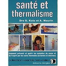 Sante et thermalisme : comment prevenir et guérir les maladies du corps et de l'esprit par les cures
