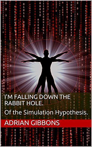 I'm falling down the rabbit hole.: Of the Simulation Hypothesis. (English Edition)