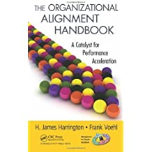 The Organizational Alignment Handbook: A Catalyst for Performance Acceleration (Management Handbooks for Results) by H. James Harrington (2011-11-09)