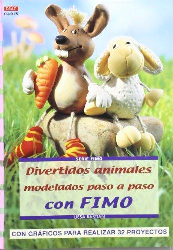 Serie Fimo nº 15. DIVERTIDOS ANIMALES MODELADOS PASO A PASO CON FIMO