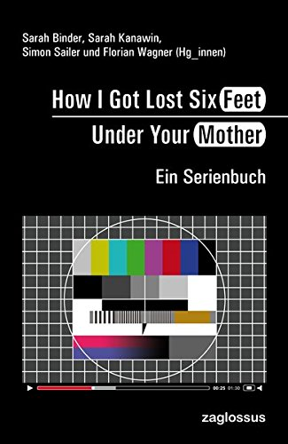 Preisvergleich Produktbild How I Got Lost Six Feet Under Your Mother: Ein Serienbuch