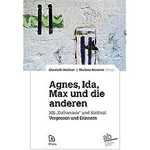 """Agnes, Ida, Max und die anderen: NS-""""Euthanasie"""" und Südtirol: Vergessen und Erinnern"""