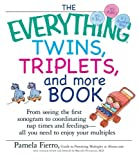 The Everything Twins, Triplets, And More Book: From Seeing The First Sonogram To Coordinating Nap Times And Feedings -- All You Need To Enjoy Your Multiples by Pamela Fierro (2005-06-30)