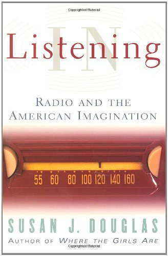Listening In: Radio And The American Imagination by Susan J. Douglas (2004-02-25)