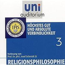 Religionsphilosophie, Teil 3 Höchstes Gut und absolute Verbindlichkeit (Reihe: uni auditorium) Länge: ca. 60 Min. 1 CD (uni auditorium  Hörbuch)