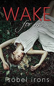 Wake for Me (Life or Death Series Book 1) (English Edition) von [Irons, Isobel]