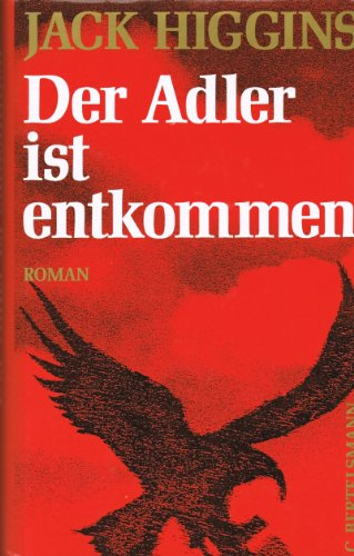 Der Adler ist entkommen: Roman