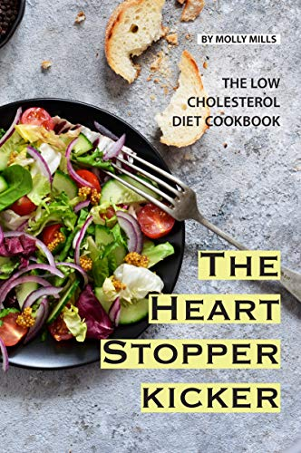 The Heart Stopper Kicker: The Low Cholesterol Diet Cookbook