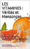 LES VITAMINES : Vérités et Mensonges.: avec les tables de composition des aliments
