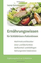 Ernährungswissen für Schilddrüsen-Patientinnen: Hashimoto und Basedow/Unterfunktion und Überfunktion/Stoffwechsel- und Diätfragen/Nahrungsmittel-Intoleranzen (Ergänzungsbuch zur Schilddrüse)