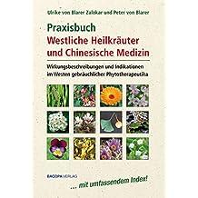 Praxisbuch Westliche Heilkräuter und Chinesische Medizin: Wirkungsbeschreibungen und Indikationen der im Westen gebräuchlichen Phytotherapeutika