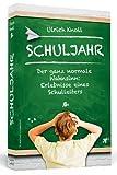 Schuljahr - Der ganz normale Wahnsinn: Erlebnisse eines Schulleiters von Ulrich Knoll
