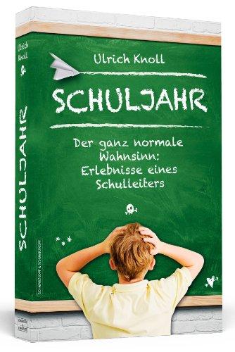 Buchseite und Rezensionen zu 'Schuljahr - Der ganz normale Wahnsinn: Erlebnisse eines Schulleiters' von Ulrich Knoll