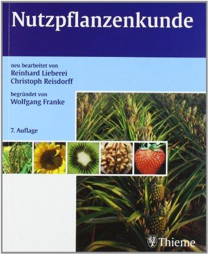 Nutzpflanzenkunde: Nutzbare Gewächse der gemäßigten Breiten, Subtropen und Tropen by Reinhard Lieberei (2007-11-05)