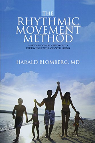 The Rhythmic Movement Method: A Revolutionary Approach to Improved Health and Well-Being por MD Harald Blomberg