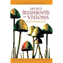 Sacred Mushroom of Visions: Teonanácatl: A Sourcebook on the Psilocybin Mushroom: Teonanacatl - A Sourcebook on the Psilocybin Mushroom