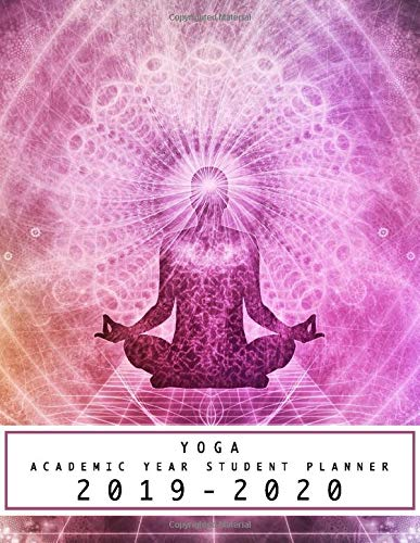 Yoga Academic Year Student Planner 2019-2020: Weekly Agenda Student Diary - Elementary Through Middle School, College & University Planner - 8.5' x 11'' - Yoga