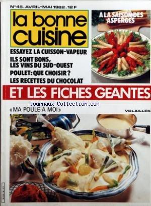 BONNE CUISINE (LA) [No 45] du 01/04/1982 - 23 FICHES GEANTES - LA CUISSON VAPEUR - LES VINS DU SUD-OUEST - POULET - QUE CHOISIR - LES RECETTES DU CHOCOLAT - MA POULE A MOI - LES ASPERGES - GUY SAVOY