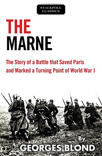 The Marne: The Story of a Battle That Saved Paris and Marked a Turning Point of World War I (Stackpole Classics)