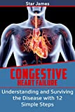 Congestive Heart Failure: Understanding and Surviving the Disease with 12 Simple Steps