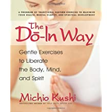 The Do-In Way: Gentle Exercises to Liberate the Body, Mind, and Spirit by Michio Kushi (2006-08-06)