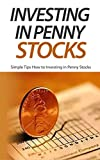 Investing in Penny Stocks: Simple Tips How to Investing in Penny Stocks (English Edition)