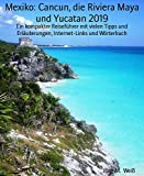 Mexiko: Cancun, die Riviera Maya und Yucatan 2019: Ein kompakter Reiseführer mit vielen Tipps und Erläuterungen, Internet-Links und Wörterbuch (German Edition)