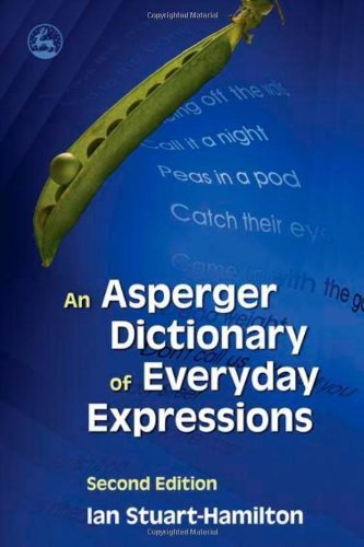 An Asperger Dictionary of Everyday Expressions: Second Edition (English Edition)