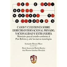 Casos y cuestiones sobre Derecho Internacional Privado, nacionalidad y extranjería: Materiales para el estudio conforme al Plan Bolonia y ante las (Derecho de las Nuevas Tecnologías)