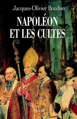 Napoléon et les cultes : Les religions en Europe à l'aube du XIXe siècle (1800-1815) (Divers Histoire) par Jacques-Olivier Boudon