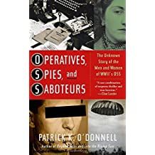 Operatives, Spies, and Saboteurs: The Unknown Story of the Men and Women of World War II's OSS by Patrick K. O'Donnell (2014-10-28)