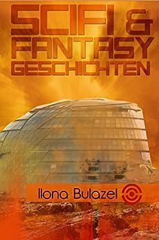 SciFi- & Fantasy-Geschichten von [Bulazel, Ilona]