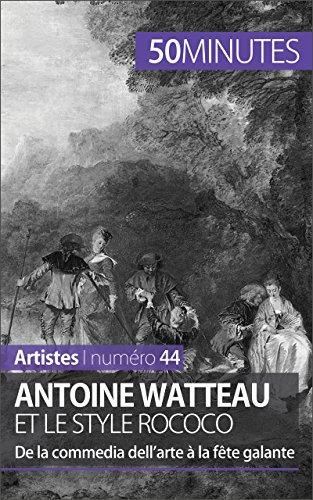 Antoine Watteau et le style rococo: De la commedia dell'arte à la fête galante (Artistes t. 44)