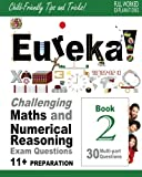 Eureka! Challenging Maths and Numerical Reasoning Exam Questions for 11+   Book 2: 30 modern-style, multi-part Eleven Plus questions with full step-by-step methods, tips and tricks: Volume 2