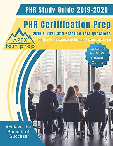 PHR Study Guide 2019-2020: PHR Certification Prep 2019 & 2020 and Practice Test Questions for the Professional in Human Resources Exam (Updated for NEW Official Outline) - Test Practice Phr Certification