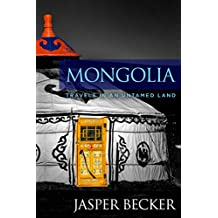 Mongolia: Travels in an Untamed Land (English Edition)