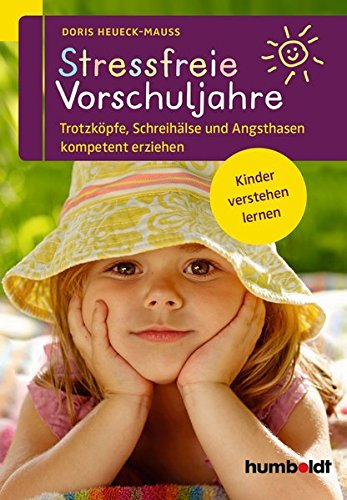 Stressfreie Vorschuljahre: Trotzköpfe, Schreihälse und Angsthasen kompetent erziehen. Kinder verstehen lernen (humboldt - Eltern & Kind)