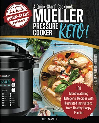 Mueller Pressure Cooker Keto, A Quick-Start Cookbook: 101 Mouthwatering Ketogenic Recipes with Illustrated Instructions, from Healthy Happy Foodie! (B/W Edition) V3 Compact