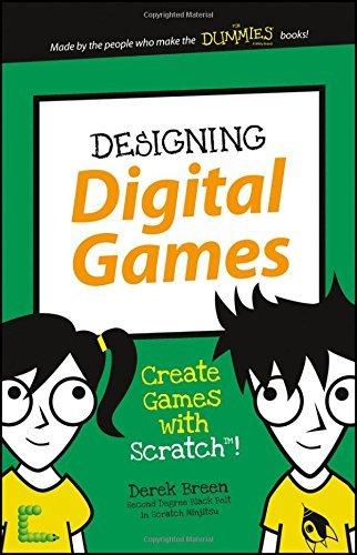 Designing Digital Games: Create Games with Scratch! (Dummies Junior) by Derek Breen (2016-03-21)