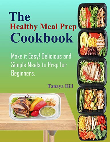 The Healthy Meal Prep Cookbook: Make it Easy! Delicious and Simple Meals to Prep for Beginners. (English Edition)