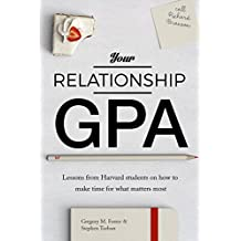 Your Relationship GPA: Lessons from Harvard students on how to make time for what matters most (English Edition)