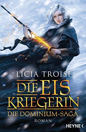 Die Eiskriegerin: Die Dominium-Saga - Roman (Die Dominium-Reihe, Band 1)