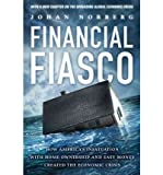 Financial Fiasco - America's Infatuation with Home Ownership & Easy Money Created the Economic Crisis (Paperback) - Common