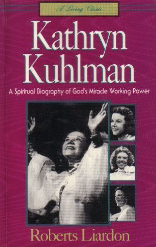 Kathryn Kuhlman: A spiritual biography of God's miracle working power (A Living classic book) by Roberts Liardon (1990-08-02)