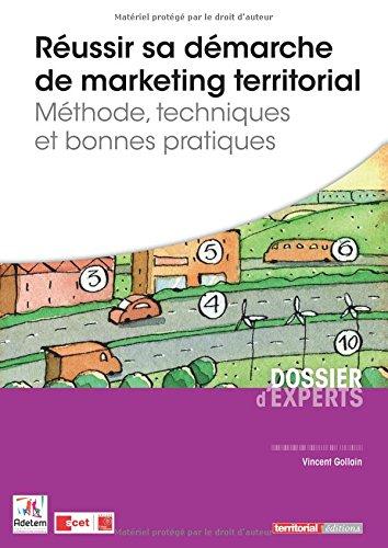 Réussir sa démarche de marketing territorial - Méthode, techniques et bonnes pratiques par M Vincent Gollain