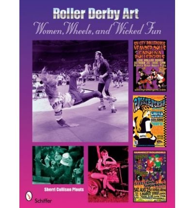 Roller Derby Art: Women, Wheels, and Wicked Fun (Paperback) - Common