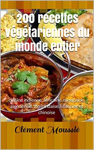 Couverture du livre 200 recettes végétariennes du monde entier: cuisine indienne, africaine, mexicaine, algérienne, thaïlandaise, libanaise et chinoise