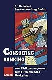 Consulting Banking: Vom Risikomanagement zum Firmenkunden-Marketing